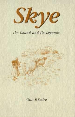 Skye, the island and its legends.: Swire, Otta F.