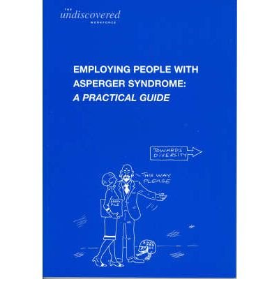The Undiscovered Workforce: Employing People with Asperger: NAS Prospects Team