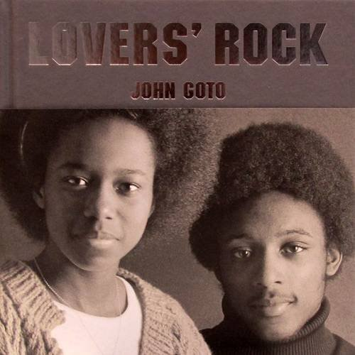 John Goto: Lovers Rock (Hardback): Paul Gilroy, John
