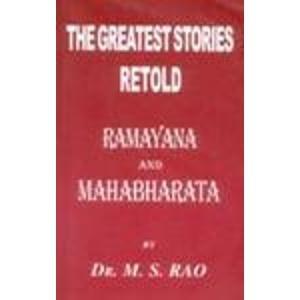 The Greatest Stories Retold: Ramayana and Mahabharata: Rao, M.S.