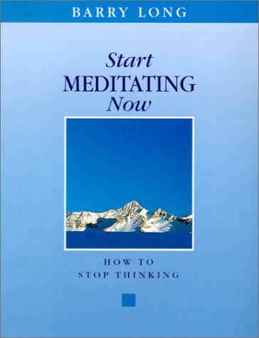 Start Meditating Now: How to Stop Thinking: Long, Barry