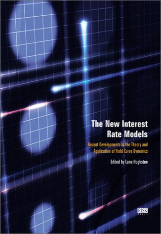 The New Interest Rate Models : Recent Developments in the theory and Application of Yield Curve ...