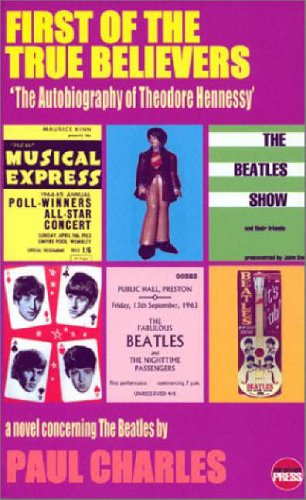 """9781899344789: First of the True Believers: A Novel Concerning the """"Beatles"""": A Novel Concerning the """"Beatles"""""""