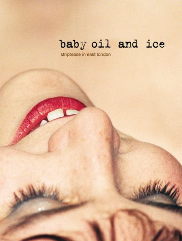 Baby Oil and Ice: Striptease in East
