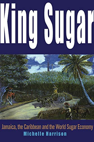 9781899365388: King Sugar: Jamaica, the Caribbean and the World Sugar Industry