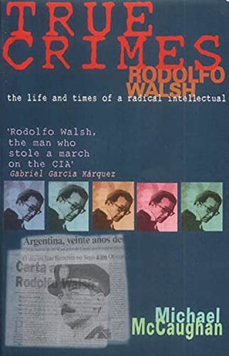 9781899365432: True Crimes: Rodolfo Walsh, The Life and Times of a Radical Intellectual