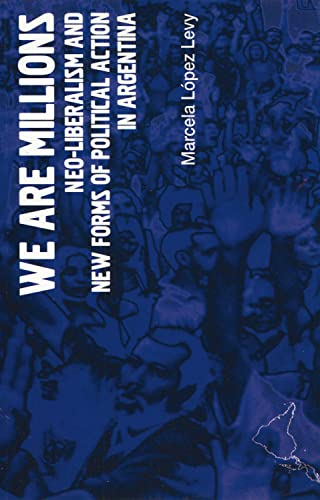We are Millions: Neo-Liberalism and New Forms of Political Action in Argentina (LAB Short Books): ...