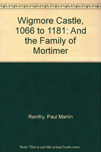 9781899376728: Wigmore Castle, 1066 to 1181: And the Family of Mortimer