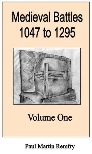 9781899376858: Medieval Battles, 1047 to 1295: v. 1