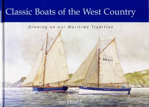 CLASSIC BOATS OF THE WEST COUNTRY Drawing on Our Maritime Tradition.: Heard Ian