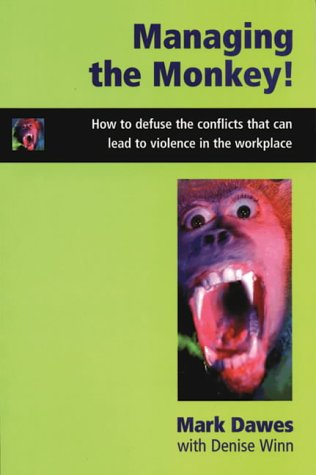 Managing the Monkey: How to Defuse the Conflicts That Can Lead to Violence in the Workplace: Dawes,...