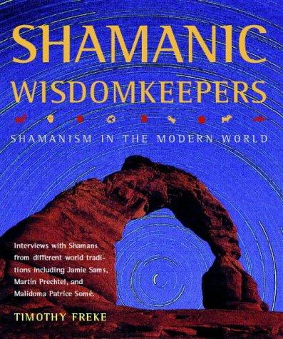 Shamanic Wisdomkeepers: Shamanism in the Modern World: Freke, Timothy
