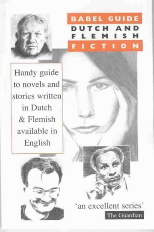 Babel Guide: Dutch and Flemish: Fiction in Translation (Babel Guide to Fiction in Translation): ...