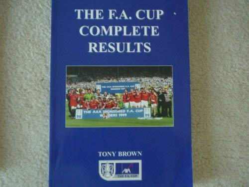F.A.Cup Complete Results: 1871/72 to 1998/99 (1899468722) by Tony Brown