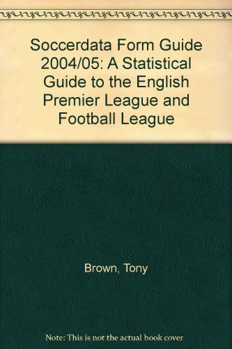 Soccerdata Form Guide: A Statistical Guide to the English Premier League and Football League (9781899468799) by Brown, Tony
