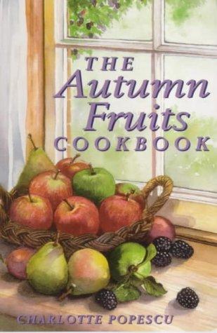 The Autumn Fruits Cookbook (Cavalier Cookbooks): Charlotte Popescu