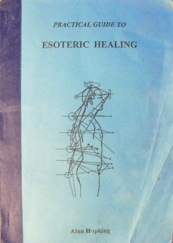 Practical Guide to Esoteric Healing: Hopking, Alan
