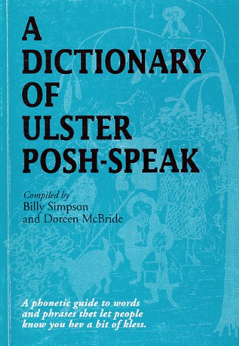 9781899496044: A Dictionary of Ulster Posh-Speak: A Phonetic Guide to Words and Phrases (Cherry Velley chronicles)