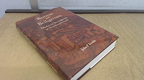 Bastions and Belligerents Medieval Strongholds in Northumberland: Dodds, John F.