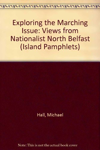 9781899510566: Exploring the Marching Issue: Views from Nationalist North Belfast (Island Pamphlets)