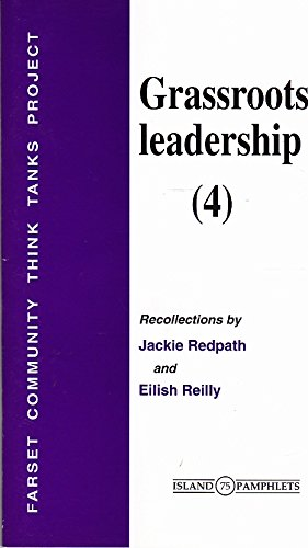 Grassroots Leadership: 4: Recollections by Jackie Redpath and Eilish Reilly (Island Pamphlets): ...