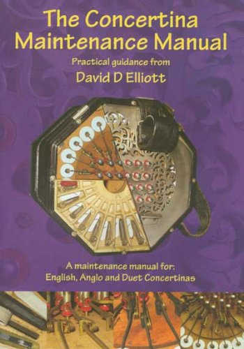 The Concertina Maintenance Manual: A Maintenance Manual for English, Anglo and Duet Concertinas: ...