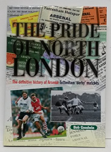 9781899538041: The Pride of North London: Definitive History of Arsenal-Tottenham Derby Matches