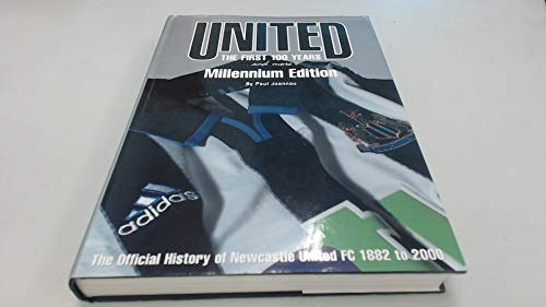 United: The First 100 Years and More Millennium Edition- The Official History of Newcastle United ...