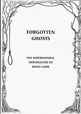 FORGOTTEN GHOSTS: THE SUPERNATURAL ANTHOLOGIES OF HUGH LAMB: Roden, Barbara.
