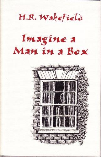 IMAGINE A MAN IN A BOX: Wakefield, H. R.