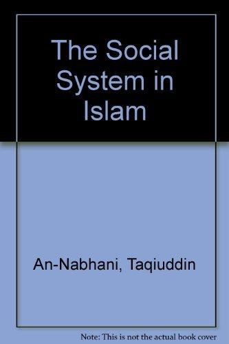 The Social System in Islam: An-Nabhani, Taqiuddin