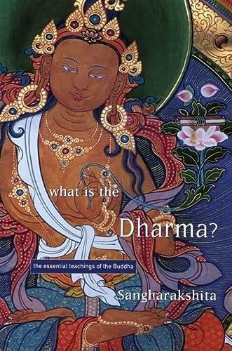 What Is the Dharma?: The Essential Teachings of the Buddha: Sangharakshita