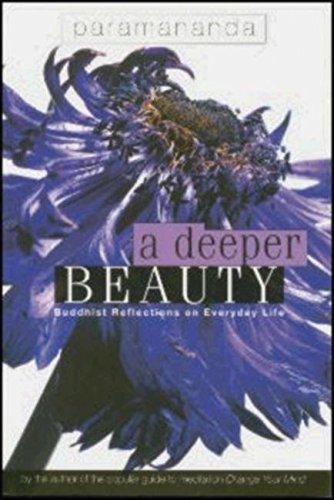 A Deeper Beauty: Buddhist Reflections on Everyday: Paramananda