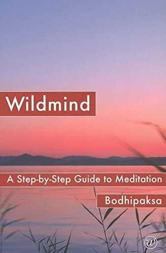 Wildmind: A Step-by-Step Guide to Meditation: Bodhipaksa