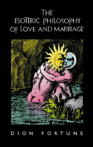 The Esoteric Philosophy of Love and Marriage (1899585257) by Dion Fortune