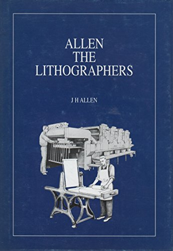 Allen the Lithographers: A History of The Allen Lithographic Company Limited, Kirkcaldy: J H Allen
