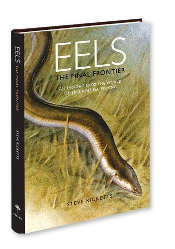 9781899600977: Eels - the Final Frontier: An Insight into the World of Eels and Eel Fishing
