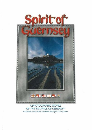 Spirit of Guernsey: v. 1: A Photographic Profile of the Bailiwick of Guernsey (Including Sark, Herm...