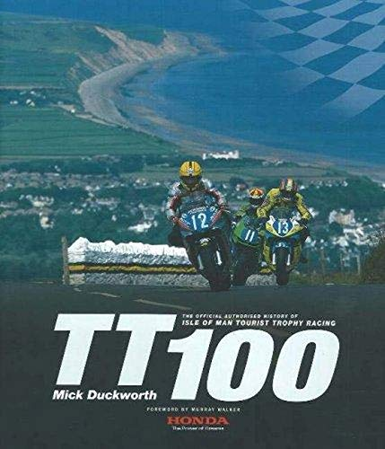 TT100: The Official Authorised History of Isle of Man Tourist Trophy Racing: Duckworth, Mick