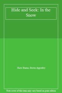 Hide and Seek: In the Snow (Hide-and-seek) (9781899607075) by Burns, Kate; Apperley, Dawn