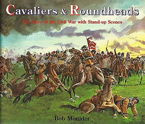 Cavaliers and Roundheads: The Story of the: Moulder, Bob