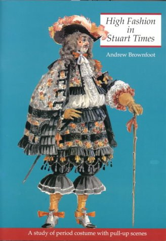 9781899618088: High Fashion in Stuart Times: A Study of Period Costume with Pull-up Scenes (History and Costume)