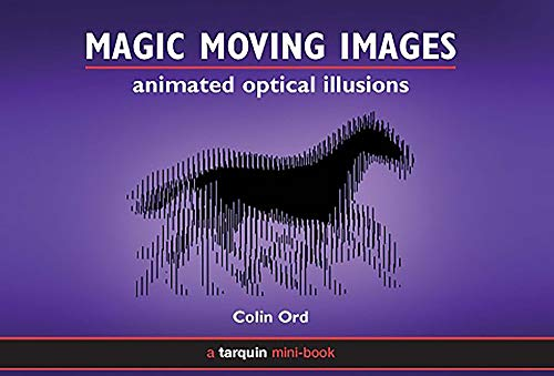 Magic Moving Images: Animated optical illusions: Colin Ord