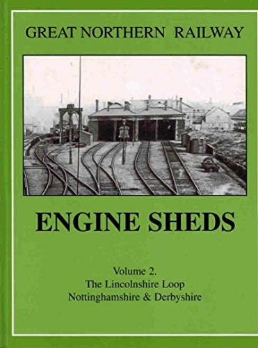 9781899624089: Great Northern Railway Engine Sheds : Volume 2 The Lincolnshire Loop Nottinghamshire & Derbyshire122 Pages b/w Photos