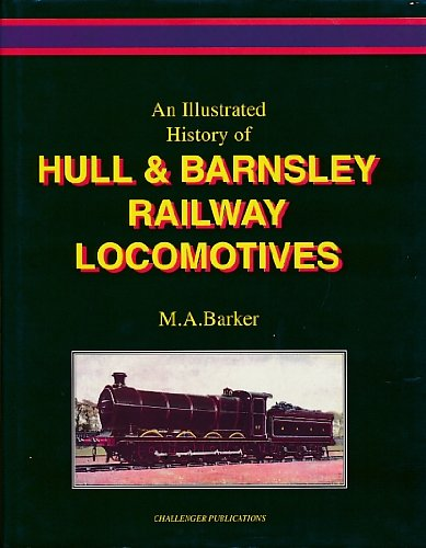 Illustrated History of Hull and Barnsley Railway: Barker, M.A.