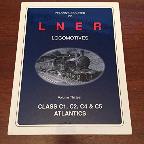 Yeadon's Register of LNER Locomotives: Class C1,: Yeadon, William B.