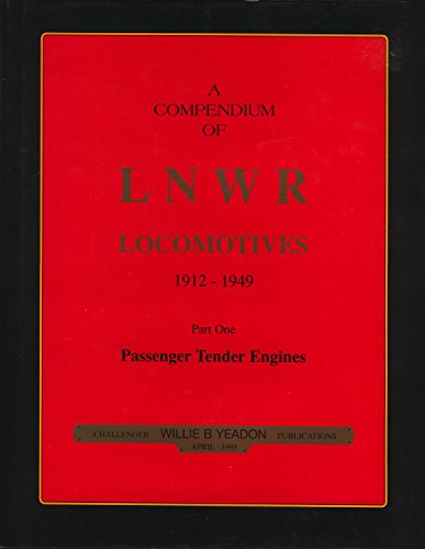 9781899624362: A Compendium of LNWR Locomotives, 1912-1949. Part One. Passenger Tender Engines.: Passenger Part 1