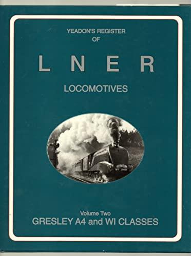 9781899624515: Yeadon's Register of LNER Locomotives: Gresley A4 and W1 Classes v. 2 (Vol 2)