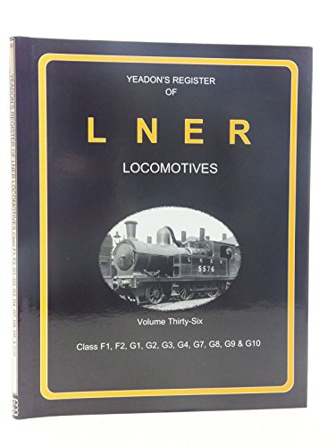 YEADON'S REGISTER OF L.N.E.R. LOCOMOTIVES, Volume Thirty-Six: Yeadon, W.B