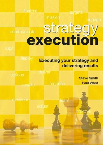 Strategy Execution: United Kingdom Version: Executing Your Strategy and Delivering Results (1899682414) by Steve Smith; Paul Ward; Quest Worldwide Consulting Ltd